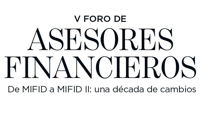 V Foro Asesores Financieros 2018 MiFID II y la transformación del asesoramiento financiero