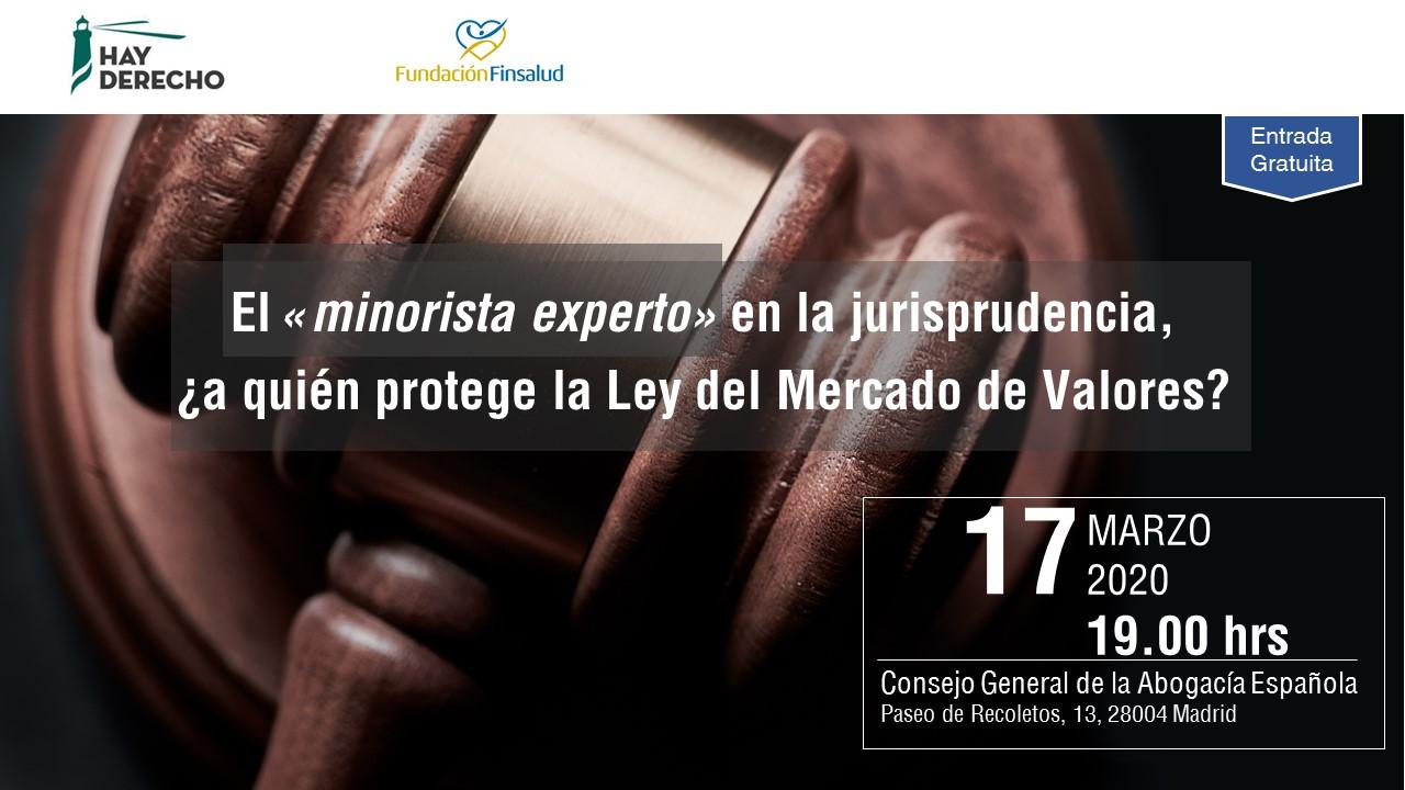 Invitación El minorista experto en la jurisprudencia a quien protege la Ley del Mercado de Valores El «minorista experto» en la jurisprudencia, ¿a quién protege la Ley del Mercado de Valores?
